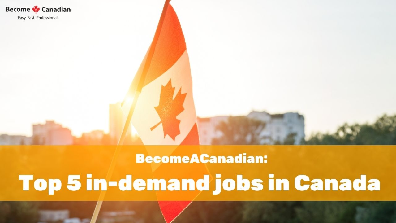 BecomeACanadian: Top 5 in-demand jobs in Canada